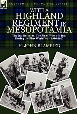 With a Highland Regiment in Mesopotamia: The 2nd Battalion, the Black Watch in Iraq During the First World War, 1916-1917 (Hardback)