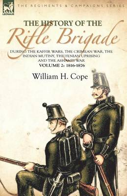 The History of the Rifle Brigade-During the Kaffir Wars, the Crimean War, the Indian Mutiny, the Fenian Uprising and the Ashanti War: Volume 2-1816-1876 (Paperback)