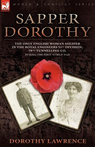 Sapper Dorothy: The Only English Woman Soldier in the Royal Engineers 51st Division, 79th Tunnelling Co. During the First World War (Paperback)