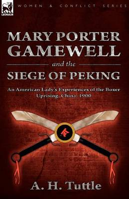 Mary Porter Gamewell and the Siege of Peking: An American Lady's Experiences of the Boxer Uprising, China, 1900 (Paperback)