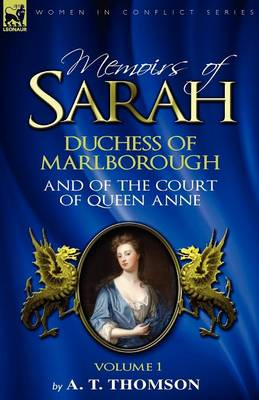 Memoirs of Sarah Duchess of Marlborough, and of the Court of Queen Anne: Volume 1 (Paperback)