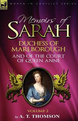 Memoirs of Sarah Duchess of Marlborough, and of the Court of Queen Anne: Volume 2 (Paperback)