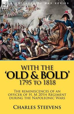 With the 'Old & Bold' 1795 to 1818: The Reminiscences of an Officer of H. M 20th Regiment During the Napoleonic Wars (Paperback)