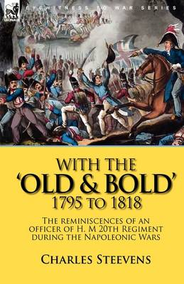 With the 'Old & Bold' 1795 to 1818: The Reminiscences of an Officer of H. M 20th Regiment During the Napoleonic Wars (Hardback)