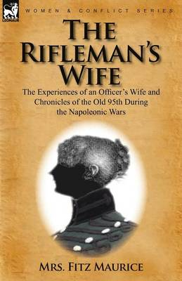 The Rifleman's Wife: The Experiences of an Officer's Wife and Chronicles of the Old 95th (Paperback)