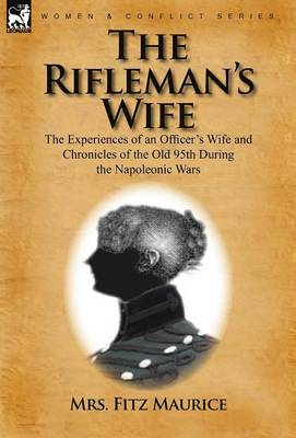 The Rifleman's Wife: The Experiences of an Officer's Wife and Chronicles of the Old 95th (Hardback)