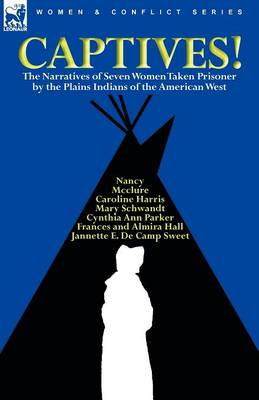 Captives! the Narratives of Seven Women Taken Prisoner by the Plains Indians of the American West (Paperback)