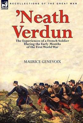 'Neath Verdun: The Experiences of a French Soldier During the Early Months of the First World War (Hardback)