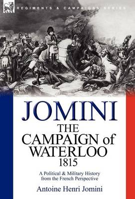 The Campaign of Waterloo, 1815: A Political & Military History from the French Perspective (Hardback)