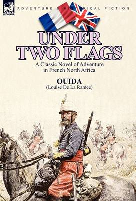 Under Two Flags: A Classic Novel of Adventure in French North Africa (Hardback)