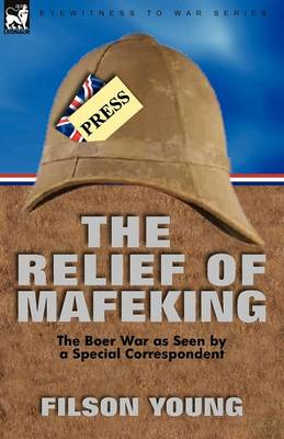 The Relief of Mafeking: The Boer War as Seen by a Special Correspondent (Paperback)
