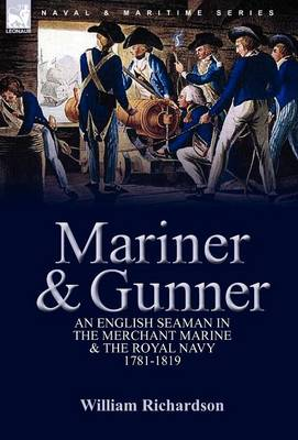 Mariner & Gunner: An English Seaman in the Merchant Marine & the Royal Navy, 1781-1819 (Hardback)