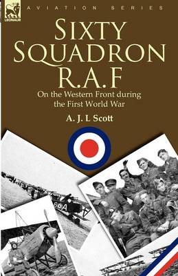 Sixty Squadron R.A.F: On the Western Front During the First World War (Paperback)