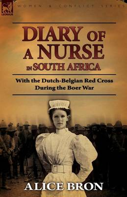Boer War Nurse: Diary of a Nurse in South Africa with the Dutch-Belgian Red Cross During the Boer War (Paperback)