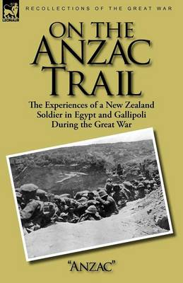 On the Anzac Trail: the Experiences of a New Zealand Soldier in Egypt and Gallipoli During the Great War (Paperback)