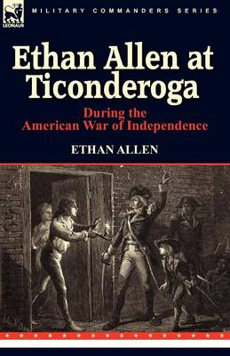 Ethan Allen at Ticonderoga During the American War of Independence (Paperback)