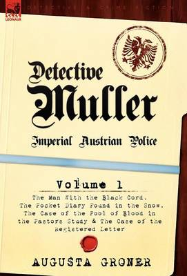 Detective M Ller: Imperial Austrian Police-Volume 1-The Man with the Black Cord, the Pocket Diary Found in the Snow, the Case of the Poo (Hardback)