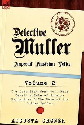 Detective M Ller: Imperial Austrian Police-Volume 2-The Lamp That Went Out, Mene Tekel: A Tale of Strange Happenings & the Case of the G (Hardback)