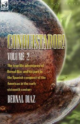 Conquistador! the True Life Adventures of Bernal Diaz and His Part in the Spanish Conquest of the Americas in the Early Sixteenth Century: Volume 2 (Paperback)