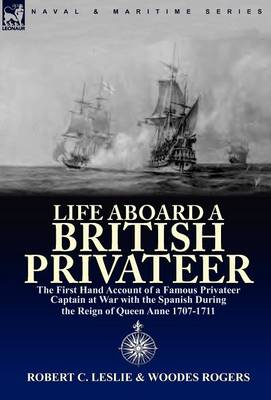 Life Aboard a British Privateer: The First Hand Account of a Famous Privateer Captain at War with the Spanish During the Reign of Queen Anne 1707-1711 (Hardback)
