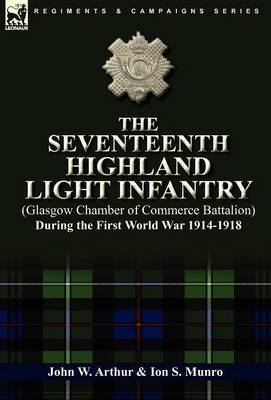 The Seventeenth Highland Light Infantry (Glasgow Chamber of Commerce Battalion) During the First World War 1914-1918 (Hardback)