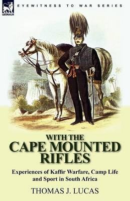 With the Cape Mounted Rifles-Experiences of Kaffir Warfare, Camp Life and Sport in South Africa (Paperback)