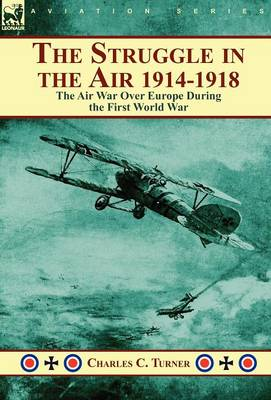 The Struggle in the Air 1914-1918: The Air War Over Europe During the First World War (Hardback)
