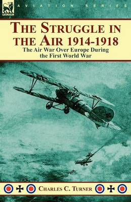 The Struggle in the Air 1914-1918: The Air War Over Europe During the First World War (Paperback)