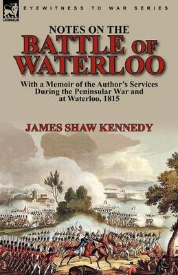 Notes on the Battle of Waterloo: With a Memoir of the Author' Services During the Peninsular War and at Waterloo, 1815 (Paperback)