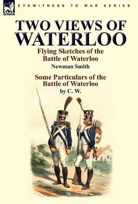 Two Views of Waterloo: Flying Sketches of the Battle of Waterloo & Some Particulars of the Battle of Waterloo (Hardback)