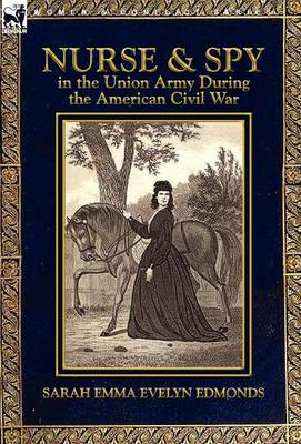 Nurse and Spy in the Union Army During the American Civil War (Hardback)