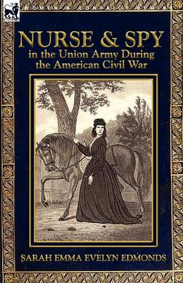 Nurse and Spy in the Union Army During the American Civil War (Paperback)