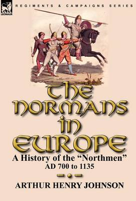 The Normans in Europe: A History of the Northmen Ad 700 to 1135 (Hardback)