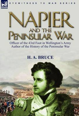 Napier and the Peninsular War: Officer of the 43rd Foot in Wellington's Army, Author of the History of the Peninsular War (Hardback)
