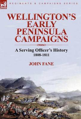 Wellington's Early Peninsula Campaigns: A Serving Officer's History 1808-1811 (Hardback)