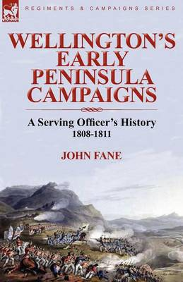 Wellington's Early Peninsula Campaigns: A Serving Officer's History 1808-1811 (Paperback)
