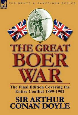 The Great Boer War: The Final Edition Covering the Entire Conflict 1899-1902 (Hardback)