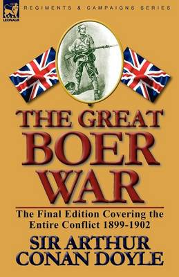 The Great Boer War: The Final Edition Covering the Entire Conflict 1899-1902 (Paperback)