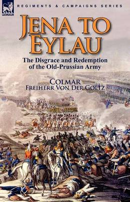 Jena to Eylau: The Disgrace and Redemption of the Old-Prussian Army (Paperback)