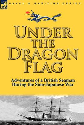 Under the Dragon Flag: The Adventures of a British Seaman During the Sino-Japanese War (Hardback)