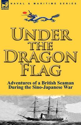 Under the Dragon Flag: The Adventures of a British Seaman During the Sino-Japanese War (Paperback)