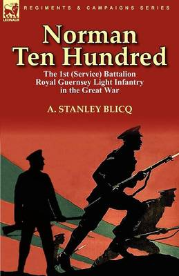 Norman Ten Hundred: The 1st (Service) Battalion Royal Guernsey Light Infantry in the Great War (Paperback)