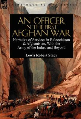An Officer in the First Afghan War: Narrative of Services in Beloochistan & Afghanistan, with the Army of the Indus, and Beyond (Hardback)
