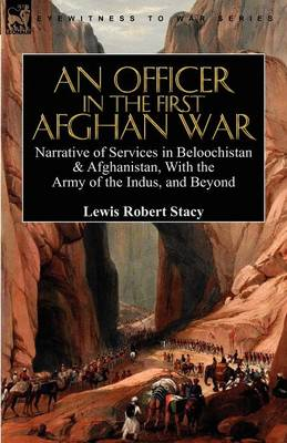 An Officer in the First Afghan War: Narrative of Services in Beloochistan & Afghanistan, with the Army of the Indus, and Beyond (Paperback)