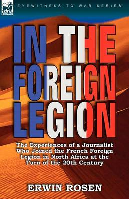 In the Foreign Legion: The Experiences of a Journalist Who Joined the French Foreign Legion in North Africa at the Turn of the 20th Century (Paperback)