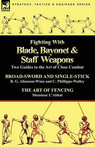 Fighting with Blade, Bayonet & Staff Weapons: Two Guides to the Art of Close Combat (Paperback)