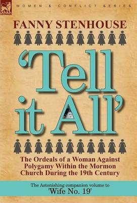 'Tell It All': The Ordeals of a Woman Against Polygamy Within the Mormon Church During the 19th Century (Hardback)