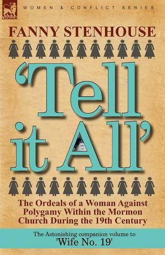 'tell It All': The Ordeals of a Woman Against Polygamy Within the Mormon Church During the 19th Century (Paperback)