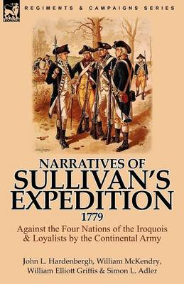 Narratives of Sullivan's Expedition, 1779: Against the Four Nations of the Iroquois & Loyalists by the Continental Army (Paperback)