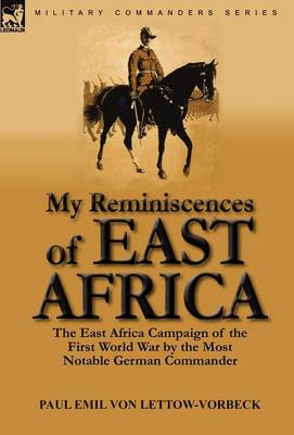 My Reminiscences of East Africa: The East Africa Campaign of the First World War by the Most Notable German Commander (Hardback)